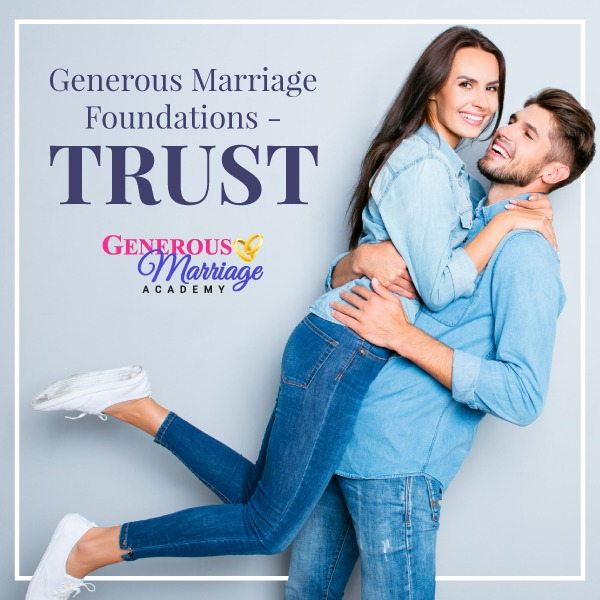 Generous Marriage Foundations – Trust