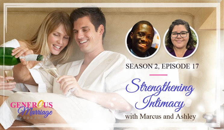 Season 2 Episode 17 – Strengthening Intimacy – with Marcus and Ashley Kusi