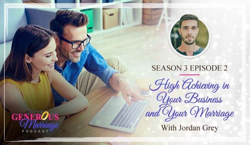 Season 3 Episode 2 – High Achieving in Your Business and Your Marriage with Jordan Grey