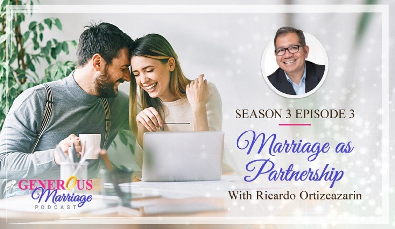 Season 3 Episode 3 – Marriage as Partnership with Ricardo Ortizcazarin