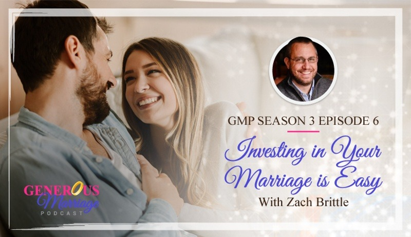 Season 3 Episode 6 – Investing in Your Marriage is Easy with Zach Brittle